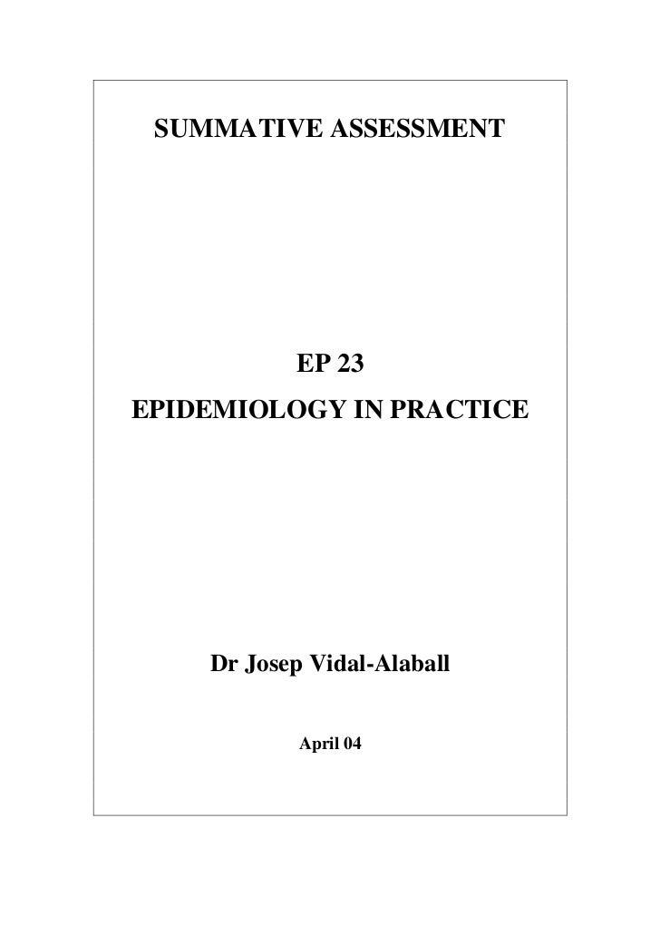 SUMMATIVE ASSESSMENT           EP 23EPIDEMIOLOGY IN PRACTICE    Dr Josep Vidal-Alaball            April 04