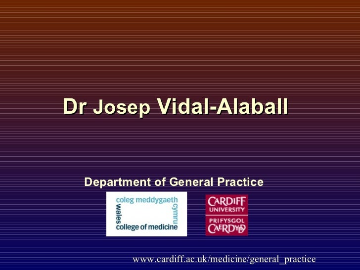 Dr  Josep  Vidal-Alaball Department of General Practice www.cardiff.ac.uk/medicine/general_practice
