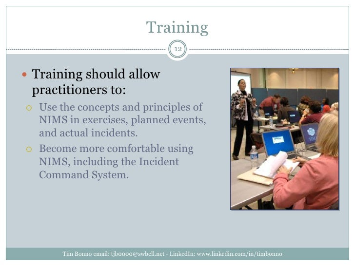 Training<br />Training should allow practitioners to:<br />Use the concepts and principles of NIMS in exercises, planned e...