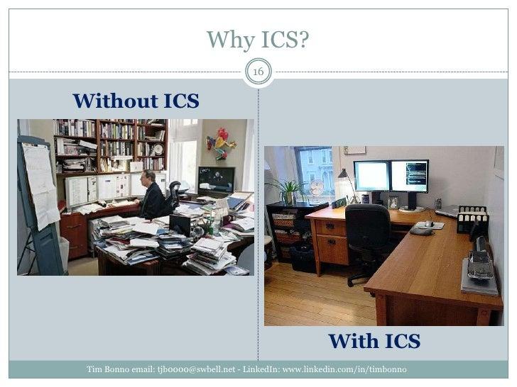 Why ICS?<br />Tim Bonno email: tjb0000@swbell.net - LinkedIn: www.linkedin.com/in/timbonno<br />16<br />Without ICS<br />W...