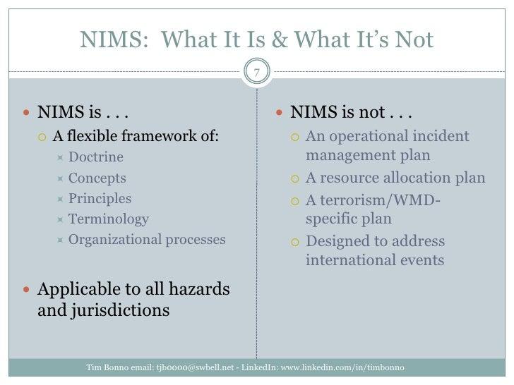 NIMS:  What It Is & What It's Not<br />NIMS is . . .<br />A flexible framework of: <br />Doctrine<br />Concepts<br />Princ...