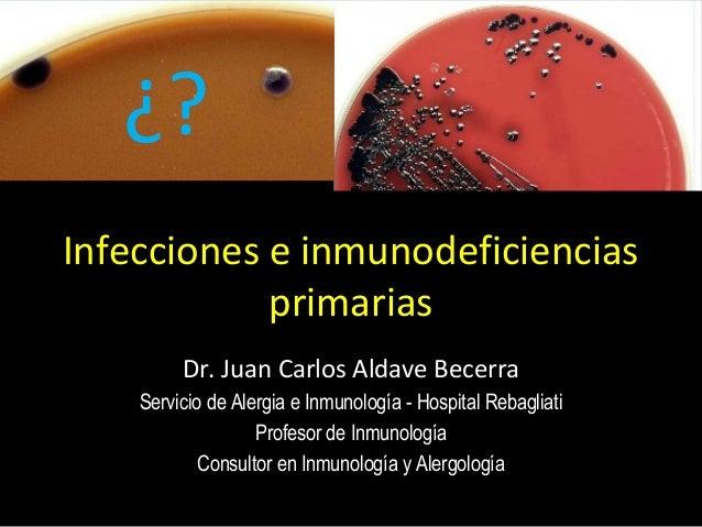 Dr. Juan Carlos Aldave Becerra Servicio de Alergia e Inmunología - Hospital Rebagliati Profesor de Inmunología Consultor e...