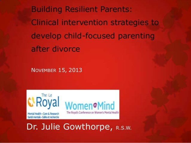 Building Resilient Parents: Clinical intervention strategies to develop child-focused parenting after divorce NOVEMBER 15,...