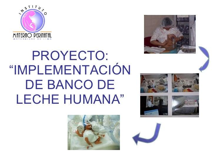 """PROYECTO: """"IMPLEMENTACIÓN DE BANCO DE LECHE HUMANA"""""""