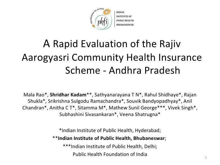 A  Rapid Evaluation of the Rajiv Aarogyasri Community Health Insurance  Scheme - Andhra Pradesh Mala Rao*,  Shridhar Kadam...