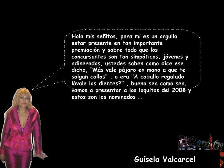 Guísela Valcarcel Hola mis señitos, para mi es un orgullo estar presente en tan importante premiación y sobre todo que los...