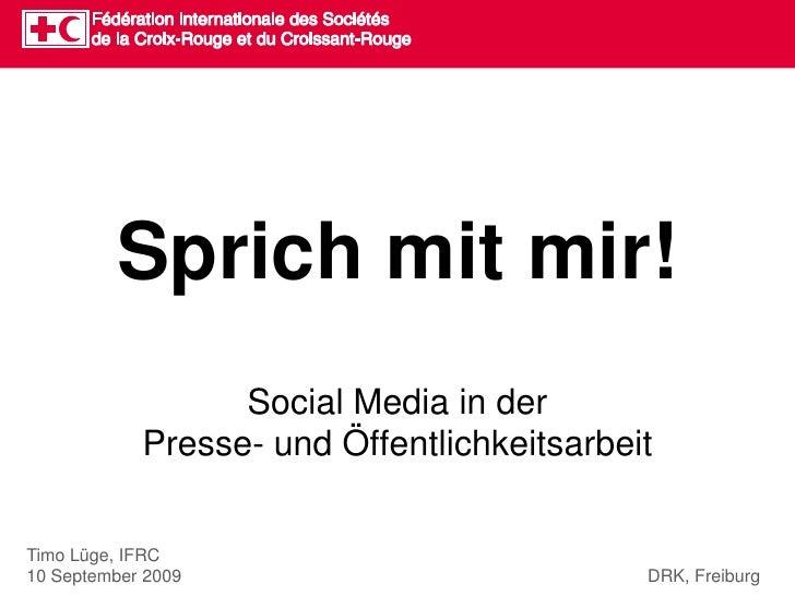 Sprichmitmir!<br />Social Media in derPresse- und Öffentlichkeitsarbeit<br />Timo Lüge, IFRC10 September 2009        ...