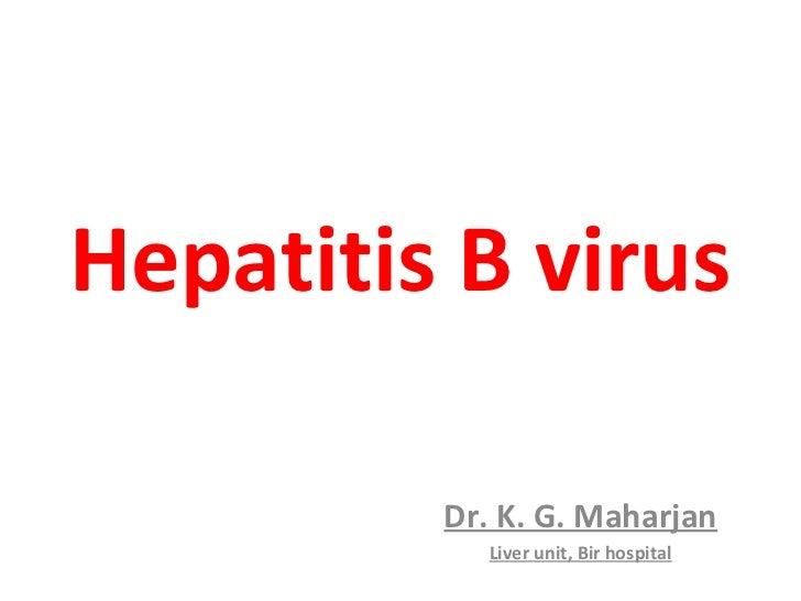Hepatitis B virus         Dr. K. G. Maharjan           Liver unit, Bir hospital
