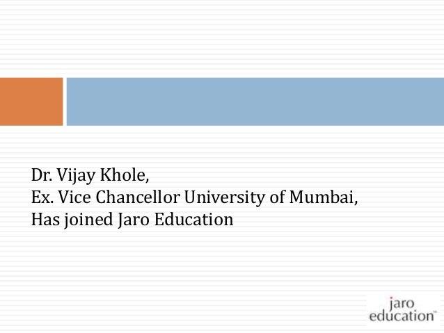 Dr. Vijay Khole, Ex. Vice Chancellor University of Mumbai, Has joined Jaro Education
