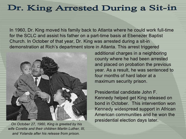 Dr. King Arrested During a Sit-in In 1960, Dr. King moved his family back to Atlanta where he could work full-time for the...