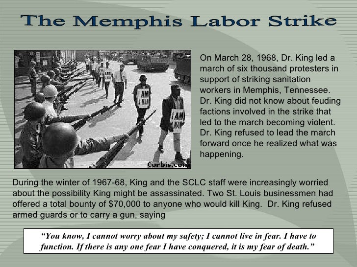 The Memphis Labor Strike On March 28, 1968, Dr. King led a march of six thousand protesters in support of striking sanitat...