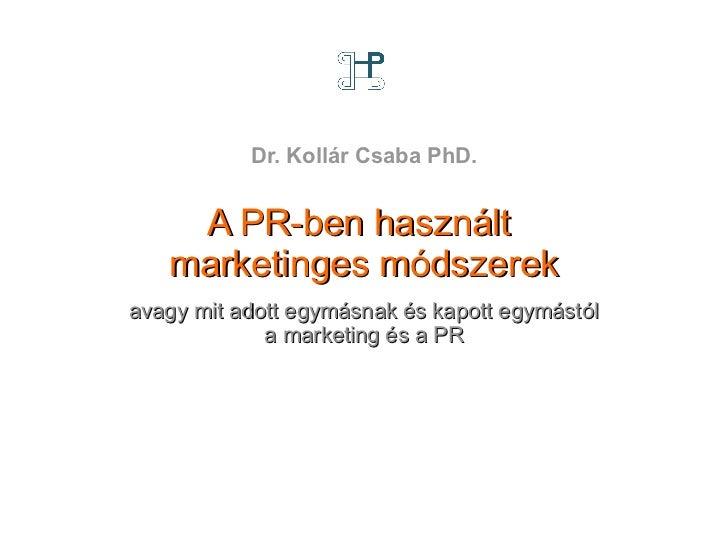 <ul>A PR-ben használt  marketinges módszerek avagy mit adott egymásnak és kapott egymástól a marketing és a PR </ul><ul>Dr...