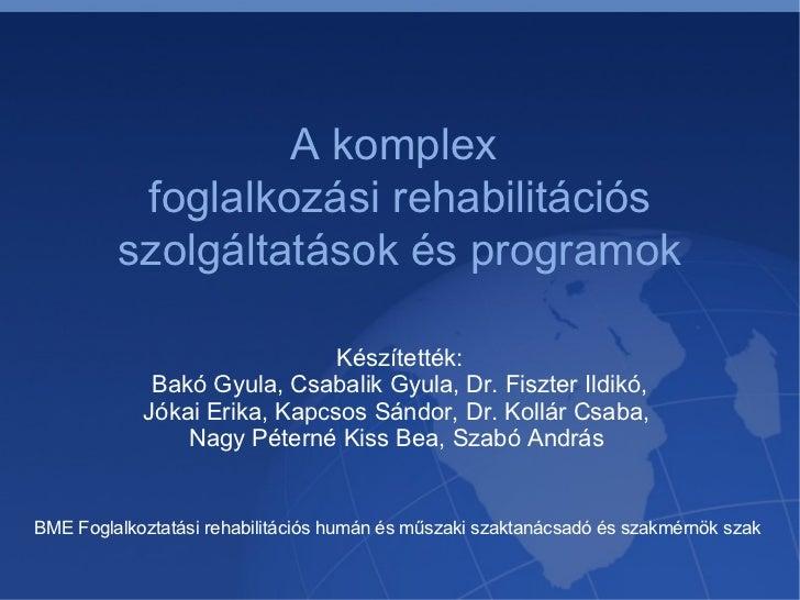 BME Foglalkoztatási rehabilitációs humán és műszaki szaktanácsadó és szakmérnök szak  A komplex  foglalkozási rehabilitáci...