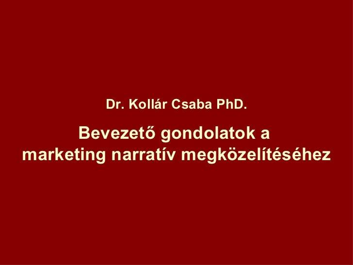 Dr. Kollár Csaba PhD. Bevezető gondolatok a  marketing narratív megközelítéséhez