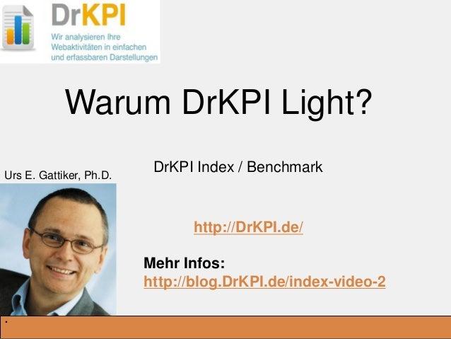DrKPI.de _Ausbildungsplätze: Warum DrKPI Light? DrKPI Index / Benchmark http://DrKPI.de/ Mehr Infos: http://blog.DrKPI.de/...