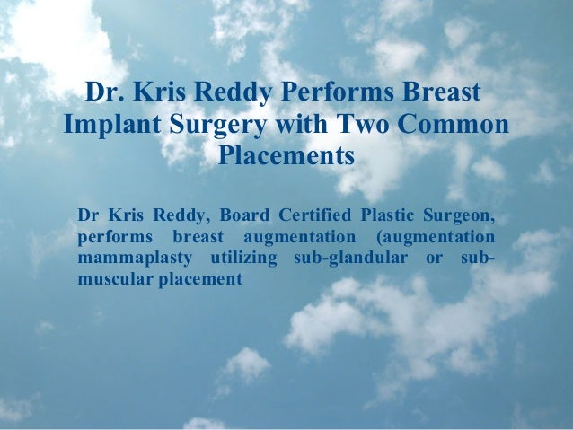 Dr. Kris Reddy Performs Breast Implant Surgery with Two Common Placements Dr Kris Reddy, Board Certified Plastic Surgeon, ...