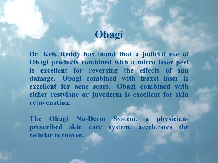 Obagi Dr. Kris Reddy has found that a judicial use of Obagi products combined with a micro laser peel is excellent for rev...