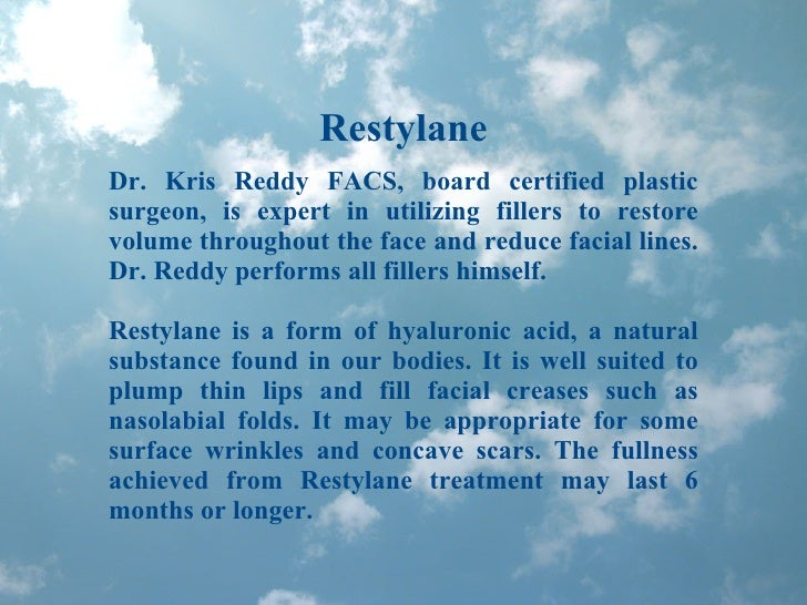 Restylane Dr. Kris Reddy FACS, board certified plastic surgeon, is expert in utilizing fillers to restore volume throughou...