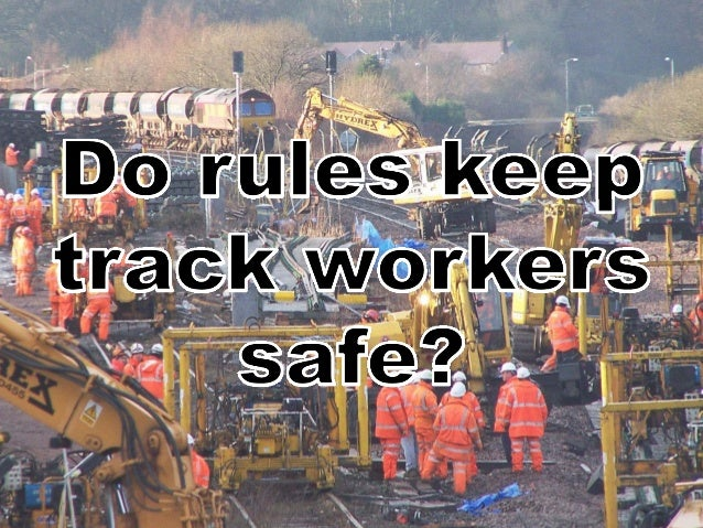 Thispresentationconsiders: • theriskoftrackworkersbeingstruckby trains • howwellthisriskismanagedbyrules...