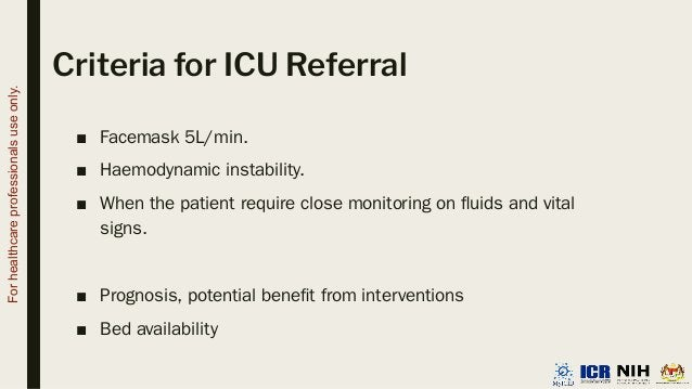 Criteria for ICU Referral ■ Facemask 5L/min. ■ Haemodynamic instability. ■ When the patient require close monitoring on flu...