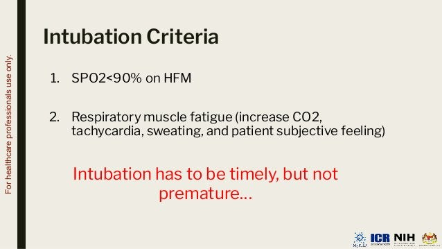 Intubation Criteria 1. SPO2<90% on HFM 2. Respiratory muscle fatigue (increase CO2, tachycardia, sweating, and patient sub...