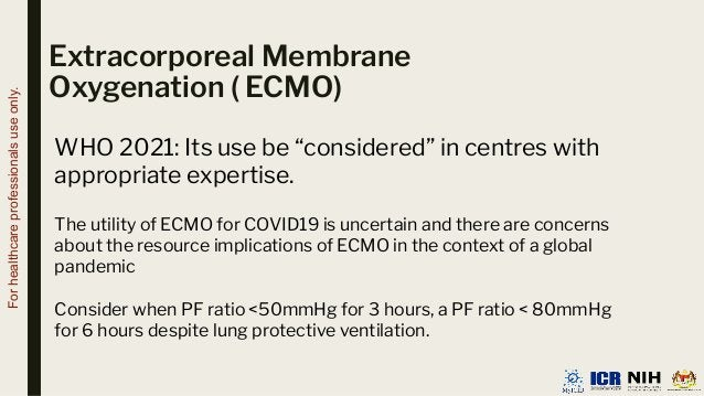 """Extracorporeal Membrane Oxygenation ( ECMO) WHO 2021: Its use be """"considered"""" in centres with appropriate expertise. The u..."""