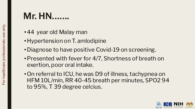 Mr. HN……. •44 year old Malay man •Hypertension on T. amlodipine •Diagnose to have positive Covid-19 on screening. •Present...