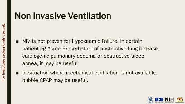 Non Invasive Ventilation ■ NIV is not proven for Hypoxaemic Failure, in certain patient eg Acute Exacerbation of obstructi...