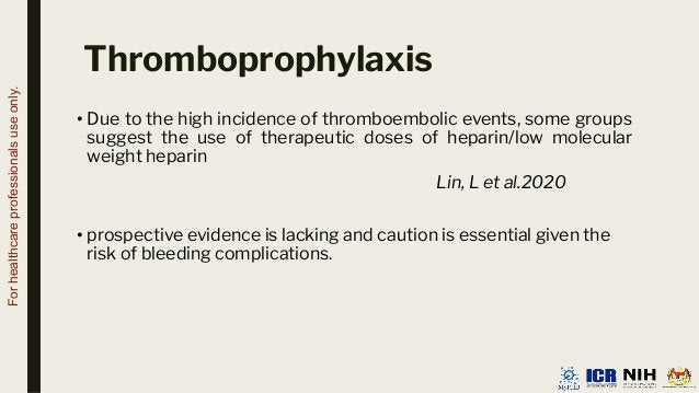 • Due to the high incidence of thromboembolic events, some groups suggest the use of therapeutic doses of heparin/low mole...