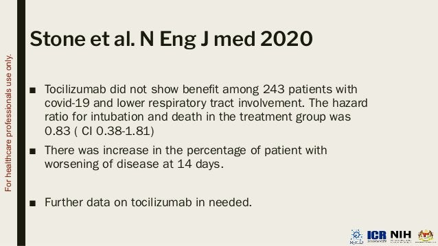 Stone et al. N Eng J med 2020 ■ Tocilizumab did not show benefit among 243 patients with covid-19 and lower respiratory tra...