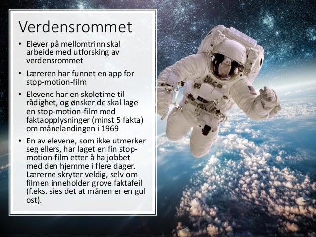 Verdensrommet • Elever på mellomtrinn skal arbeide med utforsking av verdensrommet • Læreren har funnet en app for stop-mo...
