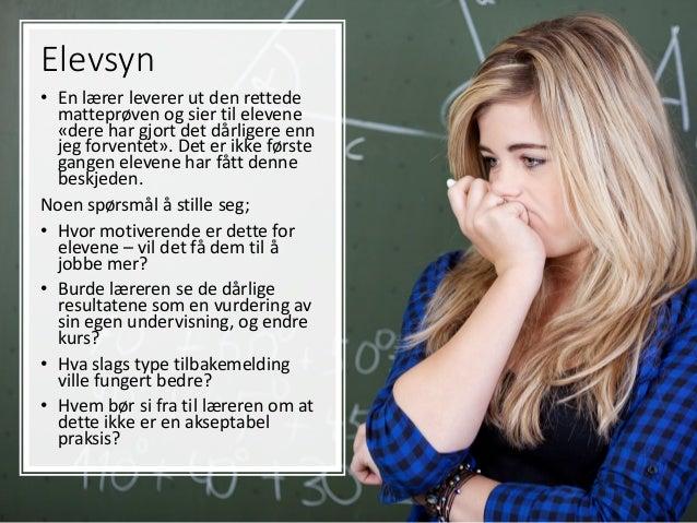 Elevsyn • En lærer leverer ut den rettede matteprøven og sier til elevene «dere har gjort det dårligere enn jeg forventet»...