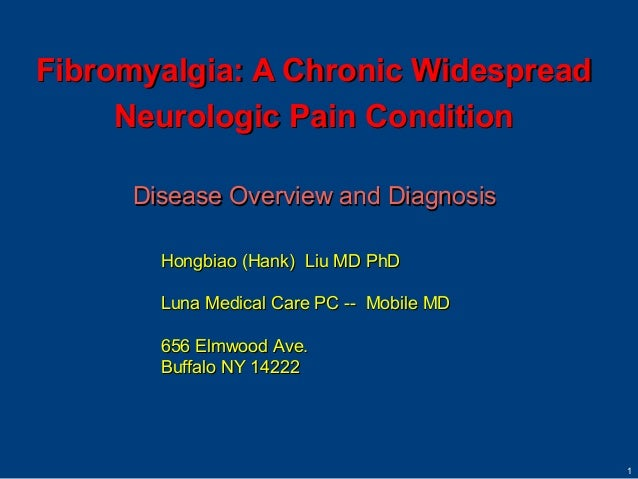 Fibromyalgia: A Chronic Widespread     Neurologic Pain Condition     Disease Overview and Diagnosis       Hongbiao (Hank) ...