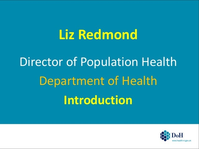 Liz Redmond Director of Population Health Department of Health Introduction
