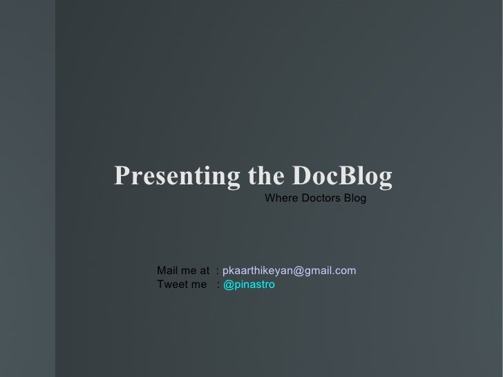 Presenting the DocBlog                       Where Doctors Blog        Mail me at : pkaarthikeyan@gmail.com    Tweet me : ...
