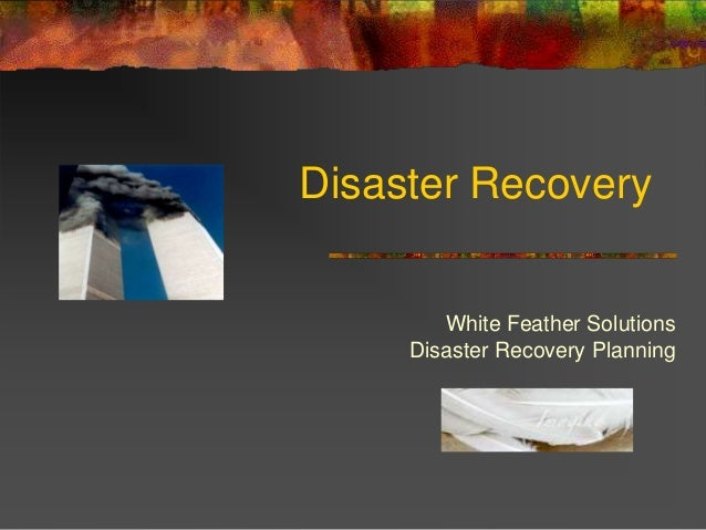 Disaster Recovery        White Feather Solutions     Disaster Recovery Planning