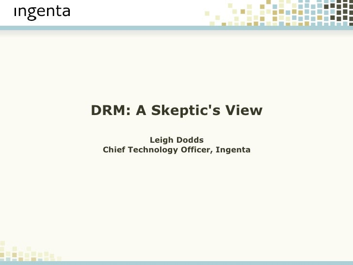 DRM: A Skeptic's View Leigh Dodds Chief Technology Officer, Ingenta
