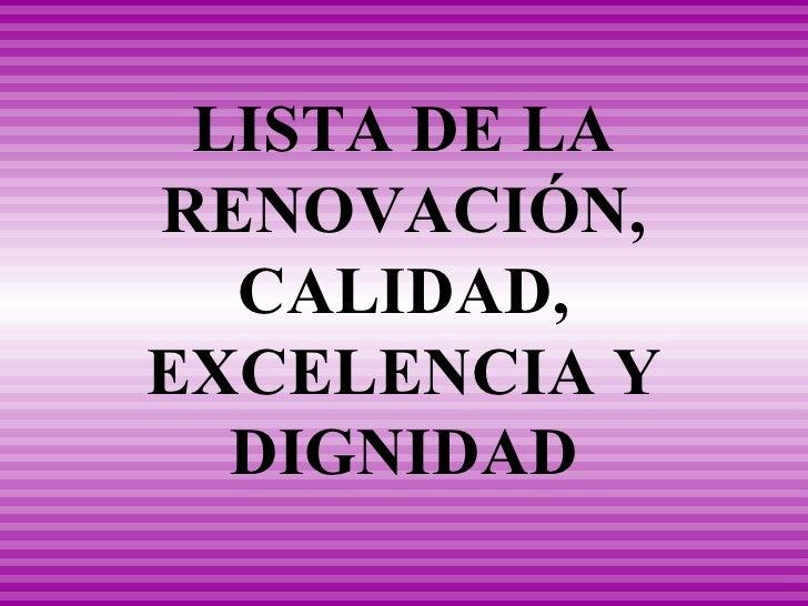 LISTA DE LA RENOVACIÓN, CALIDAD, EXCELENCIA Y DIGNIDAD