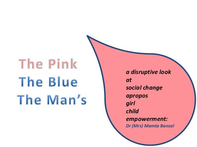 a disruptive look at social change apropos girl child empowerment: Dr (Mrs) Mamta Bansal