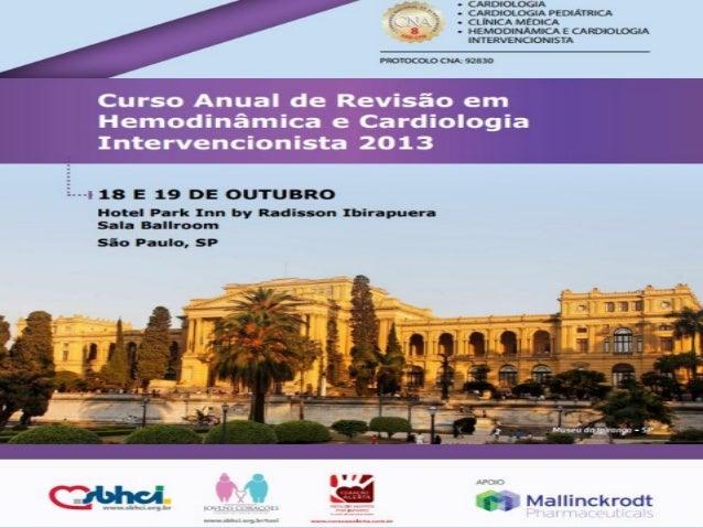 São Paulo – 18 de Outubro de 2013  Curso Anual de Revisão em Hemodinâmica  e Cardiologia Intervencionista  SBHCI 2013  Man...