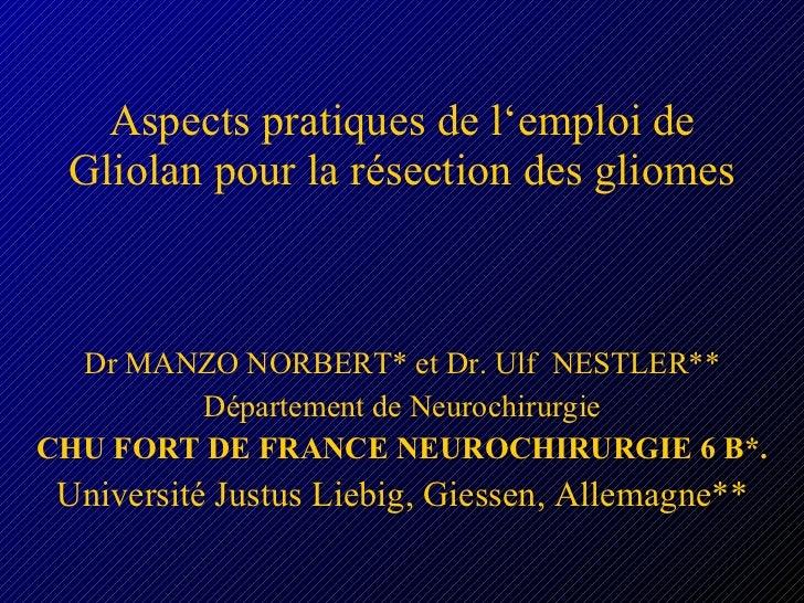 Aspects pratiques de l'emploi de Gliolan pour la résection des gliomes Dr MANZO NORBERT* et Dr. Ulf  NESTLER** Département...