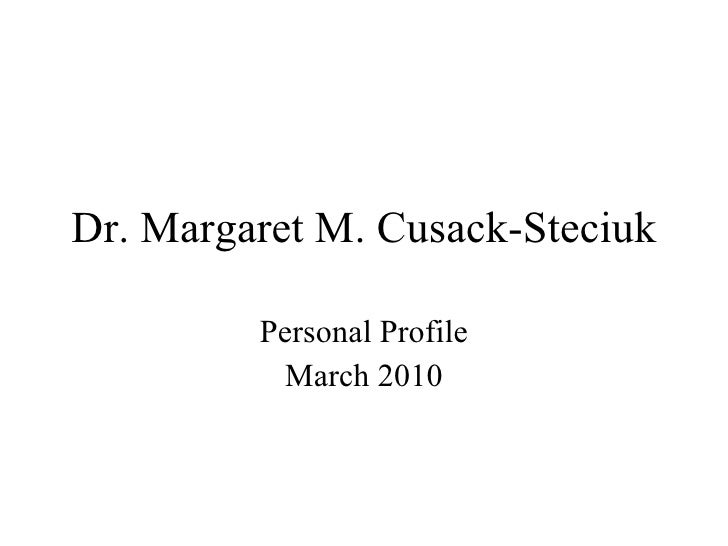Dr. Margaret M. Cusack-Steciuk Personal Profile March 2010