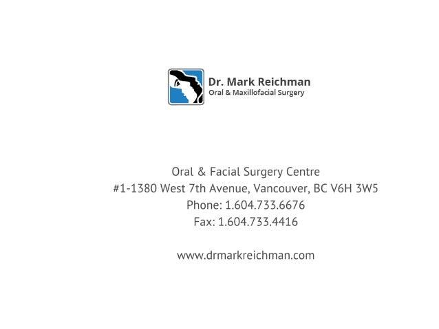 Oral & Facial Surgery Centre #1-1380 West 7th Avenue, Vancouver, BC V6H 3W5 Phone: 1.604.733.6676 Fax: 1.604.733.4416 D Dr...