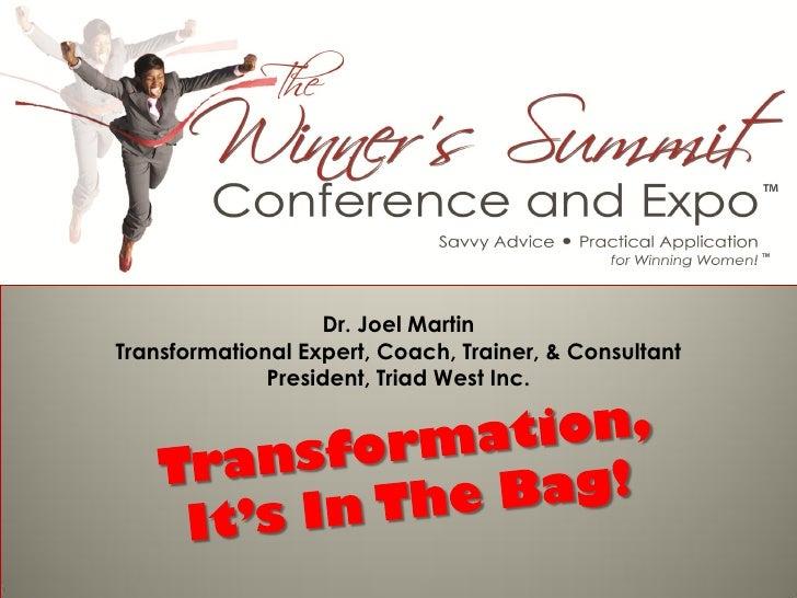 Dr. Joel Martin Transformational Expert, Coach, Trainer, & Consultant               President, Triad West Inc.