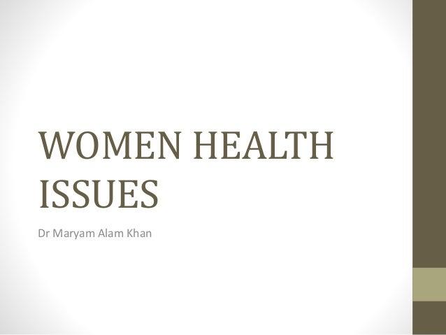 WOMEN HEALTH ISSUES Dr Maryam Alam Khan