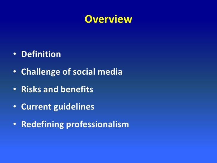 Overview• Definition• Challenge of social media• Risks and benefits• Current guidelines• Redefining professionalism