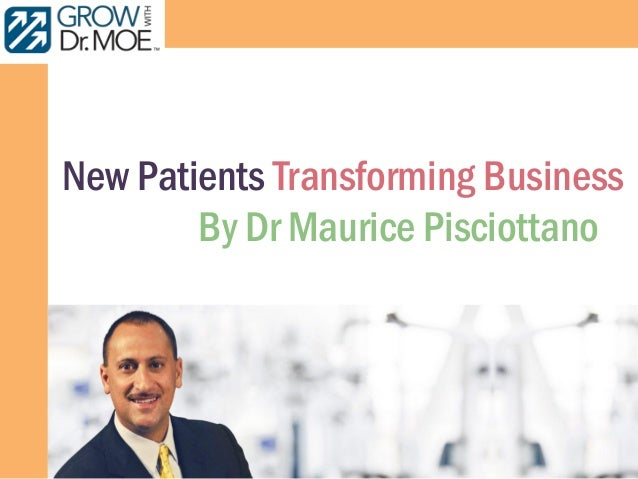 New Patients Transforming Business By Dr Maurice Pisciottano