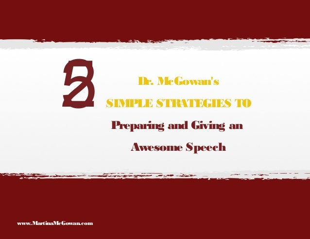 2 5  Dr. McGowan's SIMPLE STRATEGIES TO Preparing and Giving an Awesome Speech  www.MartinaMcGowan.com