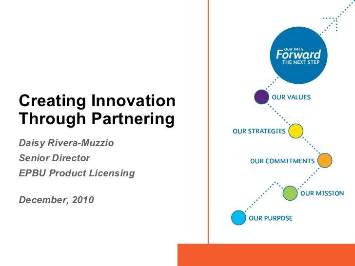 Creating InnovationThrough PartneringDaisy Rivera-MuzzioSenior DirectorEPBU Product LicensingDecember, 2010