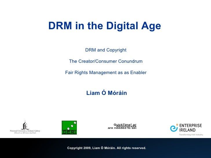 DRM in the Digital Age   DRM and Copyright The Creator/Consumer Conundrum Fair Rights Management as as Enabler   Liam Ó Mó...